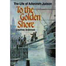 To the Golden Shore The Life of Adoniram Judson