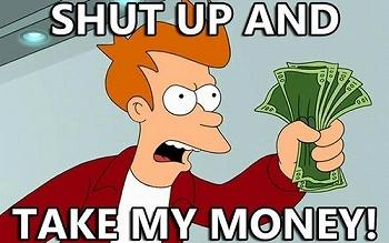 shutup_and_take_my_money350.jpg