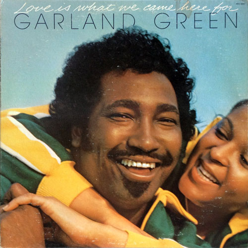 GARLAND GREEN_LOVE IS WHAT WE CAME HERE FOR_201208