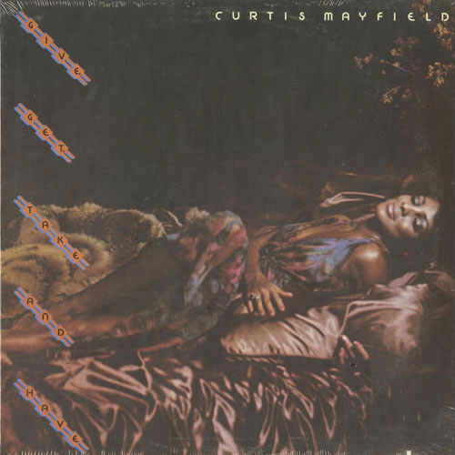 CURTIS MAYFIELD_GIVE GET TAKE AND HAVE_201211