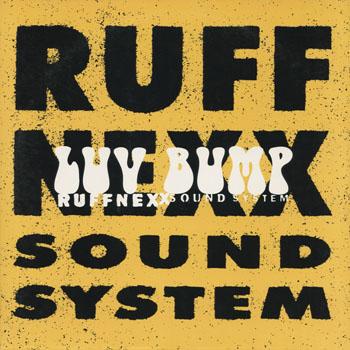 HH_RUFFNEXX SOUND SYSTEM_LUV BUMP_201309