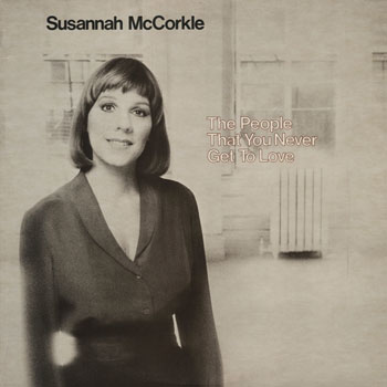 JZ_SUSANNAH McCORKLE_THE PEOPLE THAT YOU NEVER GET TO LOVE_201311